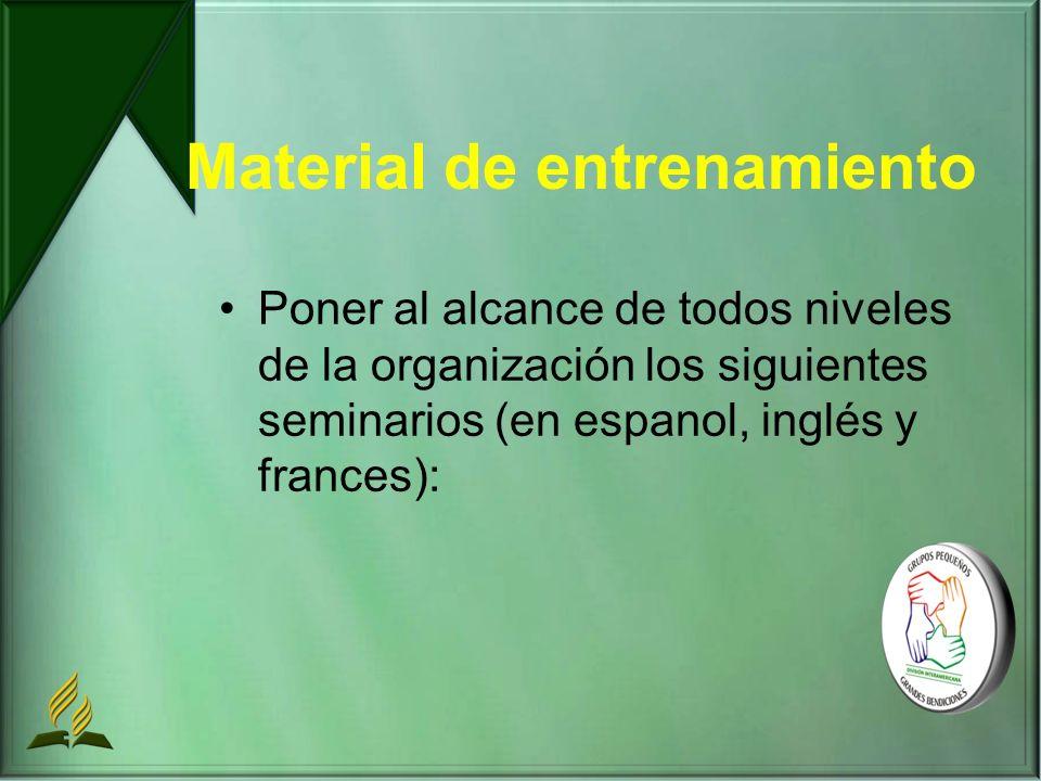 Material de entrenamiento Poner al alcance de todos niveles de la organización los siguientes seminarios (en espanol, inglés y frances):