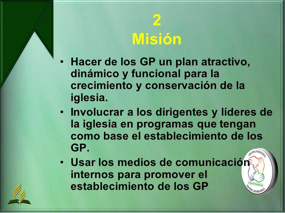 2 Misión Hacer de los GP un plan atractivo, dinámico y funcional para la crecimiento y conservación de la iglesia.