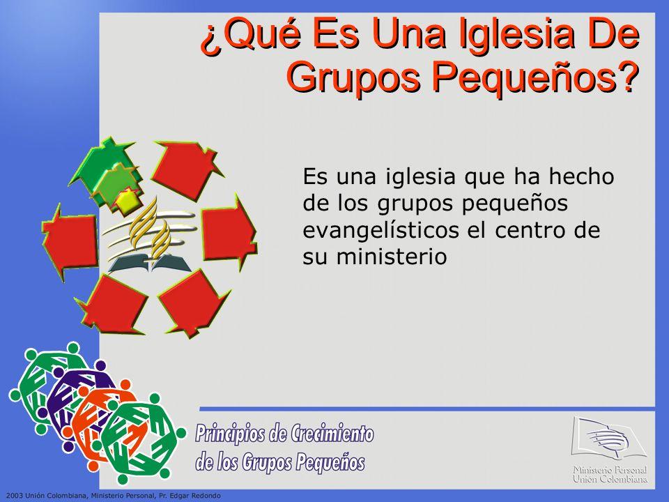 ¿Qué Es Una Iglesia De Grupos Pequeños? Es una iglesia que ha hecho de los grupos pequeños evangelísticos el centro de su ministerio