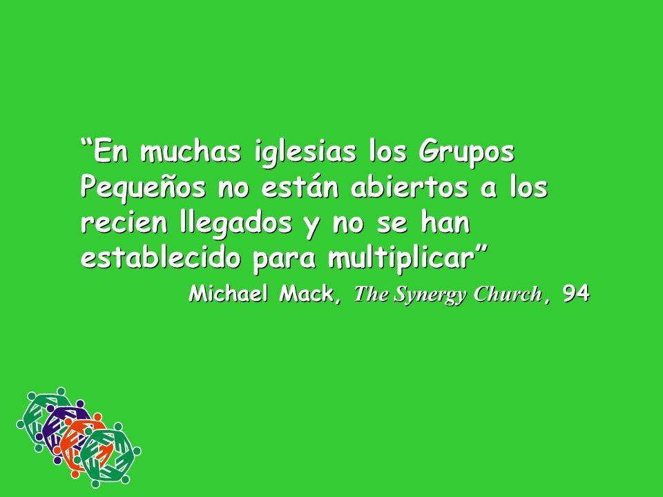 En muchas iglesias los Grupos Pequeños no están abiertos a los recien llegados y no se han establecido para multiplicar Michael Mack, The Synergy Chur