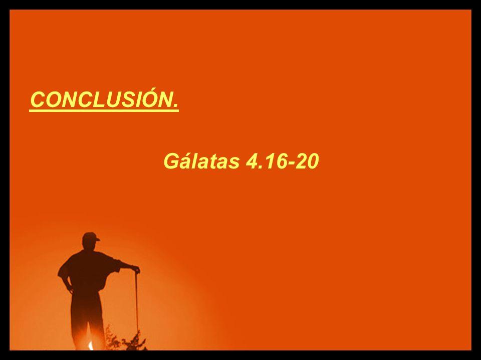 CONCLUSIÓN. Gálatas 4.16-20