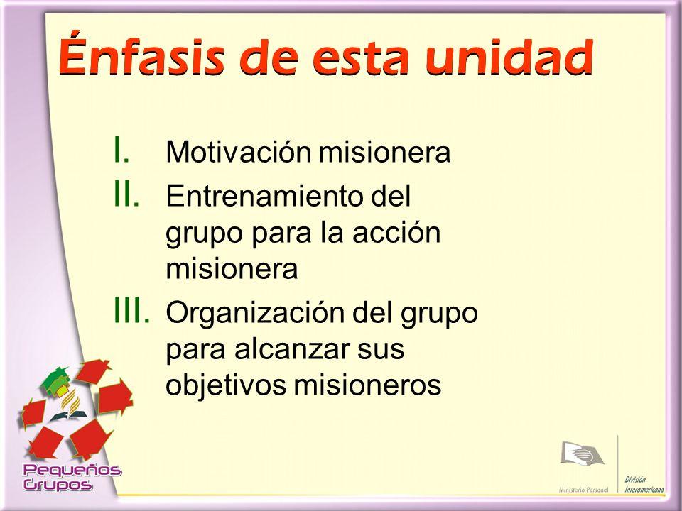 Énfasis de esta unidad I.Motivación misionera II.