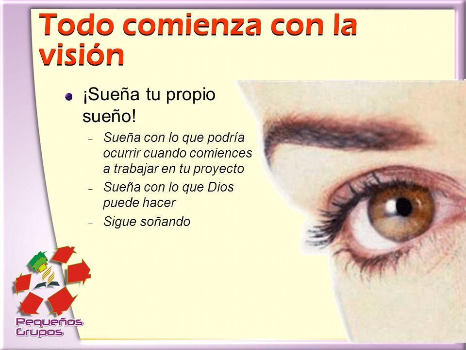 Todo comienza con la visión Todo comienza con la visión ¡Sueña tu propio sueño.