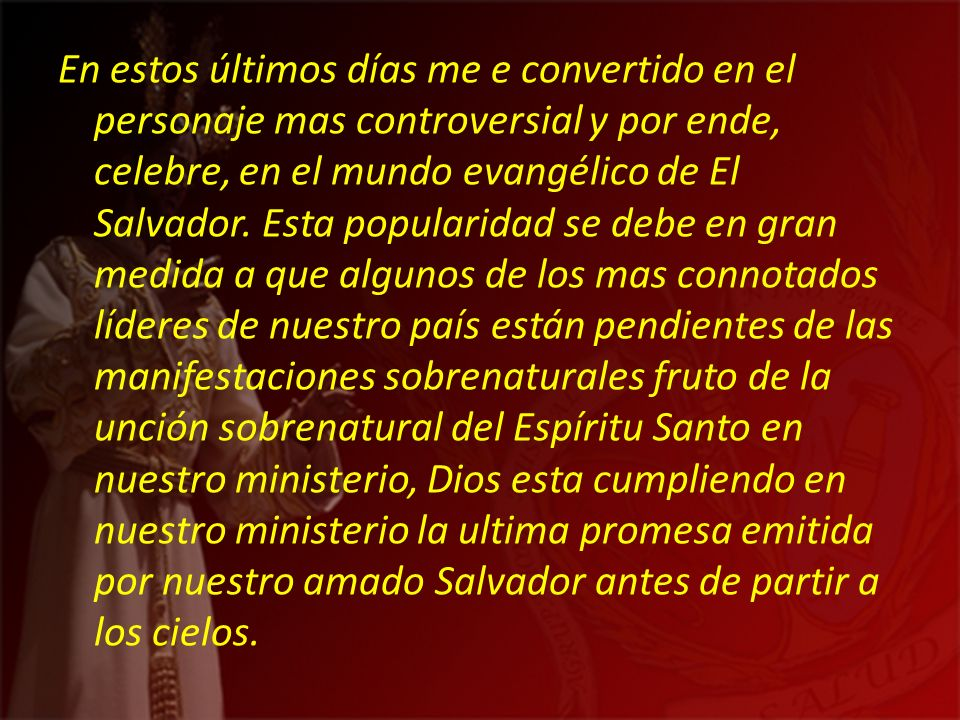 En estos últimos días me e convertido en el personaje mas controversial y por ende, celebre, en el mundo evangélico de El Salvador. Esta popularidad s