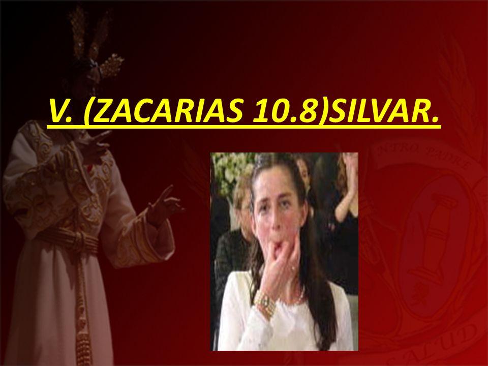 V. (ZACARIAS 10.8)SILVAR.