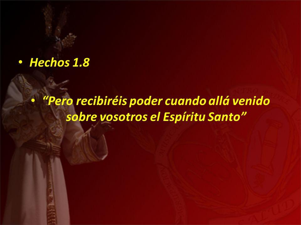 Hechos 1.8 Pero recibiréis poder cuando allá venido sobre vosotros el Espíritu Santo