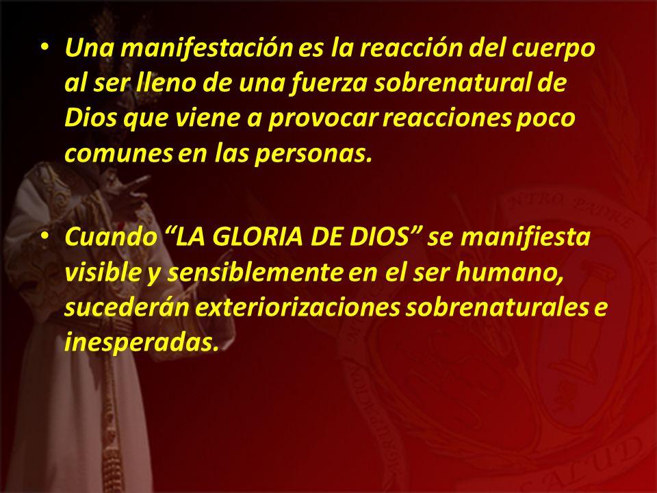 Una manifestación es la reacción del cuerpo al ser lleno de una fuerza sobrenatural de Dios que viene a provocar reacciones poco comunes en las person