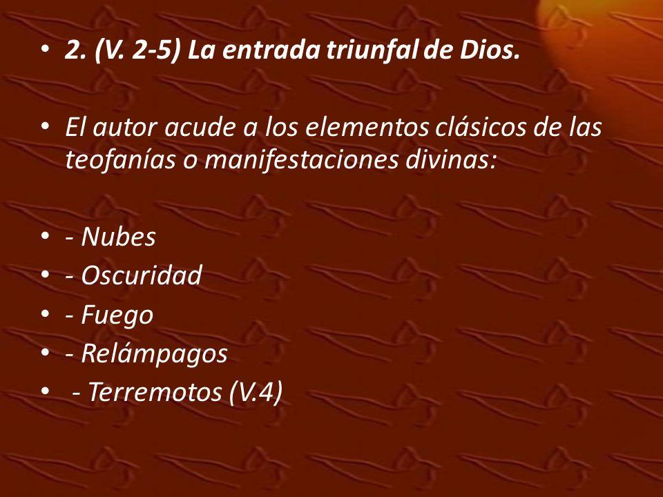2. (V. 2-5) La entrada triunfal de Dios. El autor acude a los elementos clásicos de las teofanías o manifestaciones divinas: - Nubes - Oscuridad - Fue