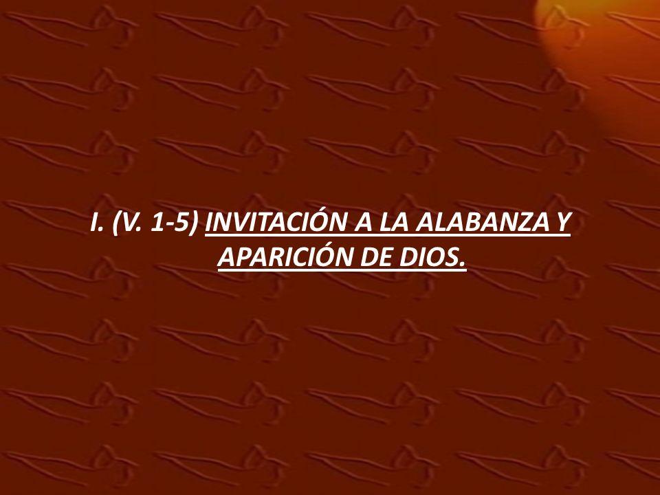 I. (V. 1-5) INVITACIÓN A LA ALABANZA Y APARICIÓN DE DIOS.