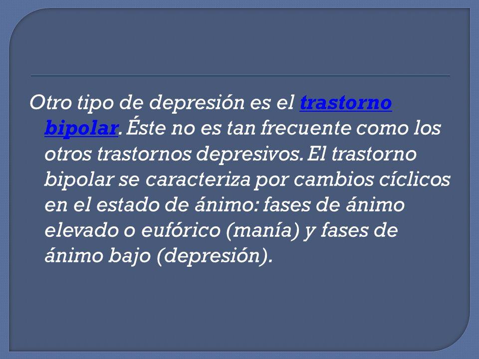Otro tipo de depresión es el trastorno bipolar. Éste no es tan frecuente como los otros trastornos depresivos. El trastorno bipolar se caracteriza por