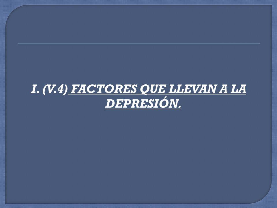 I. (V.4) FACTORES QUE LLEVAN A LA DEPRESIÓN.