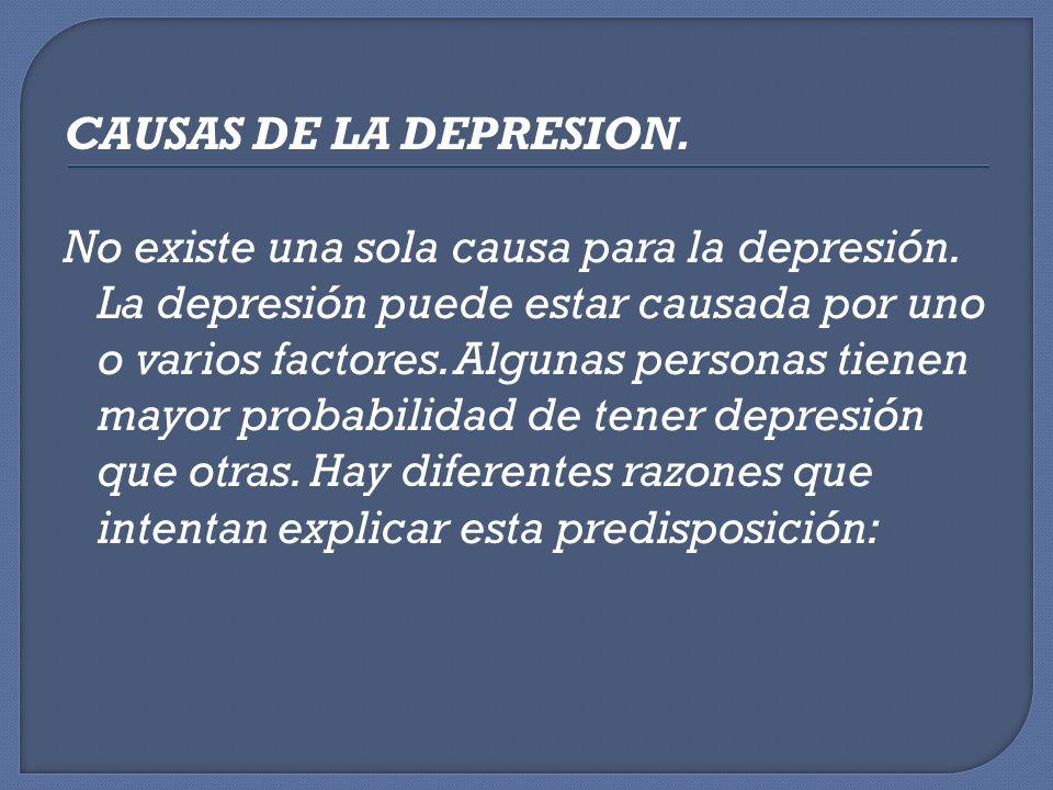 CAUSAS DE LA DEPRESION. No existe una sola causa para la depresión. La depresión puede estar causada por uno o varios factores. Algunas personas tiene