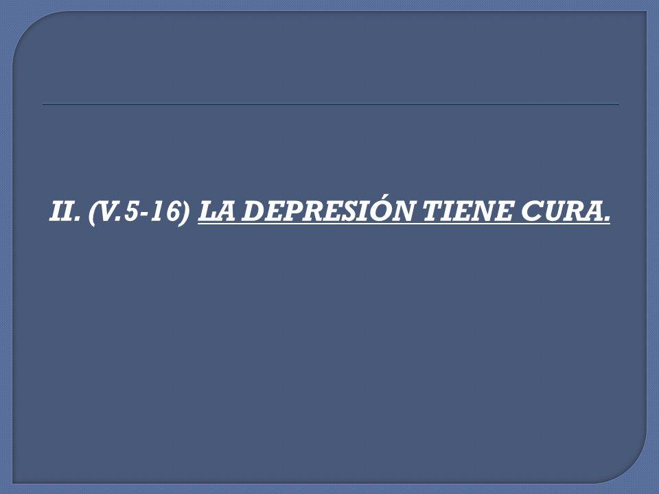 II. (V.5-16) LA DEPRESIÓN TIENE CURA.