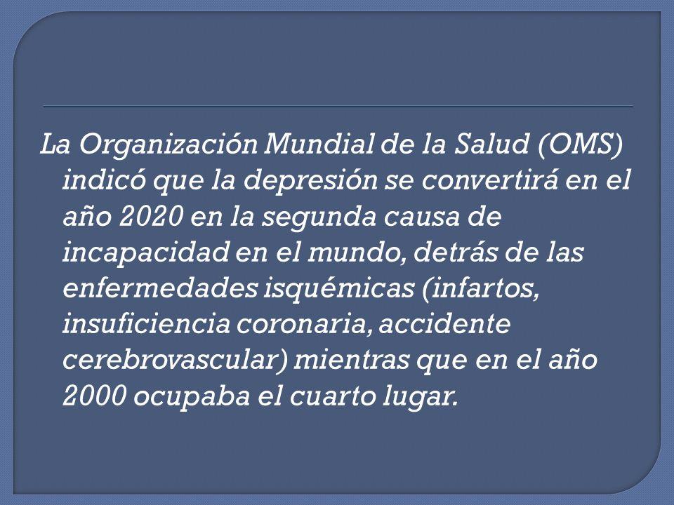 La Organización Mundial de la Salud (OMS) indicó que la depresión se convertirá en el año 2020 en la segunda causa de incapacidad en el mundo, detrás