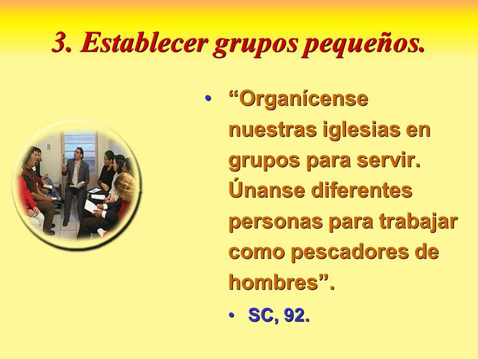 3. Establecer grupos pequeños. Organícense nuestras iglesias en grupos para servir. Únanse diferentes personas para trabajar como pescadores de hombre