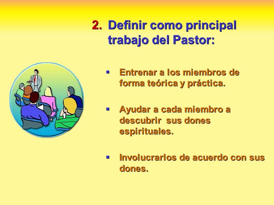 2.Definir como principal trabajo del Pastor: Entrenar a los miembros de forma teórica y práctica. Ayudar a cada miembro a descubrir sus dones espiritu