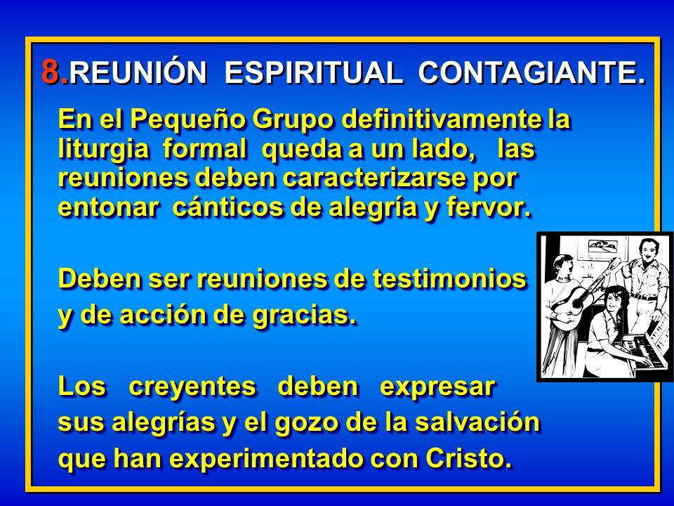 En el Pequeño Grupo definitivamente la liturgia formal queda a un lado, las reuniones deben caracterizarse por entonar cánticos de alegría y fervor. D
