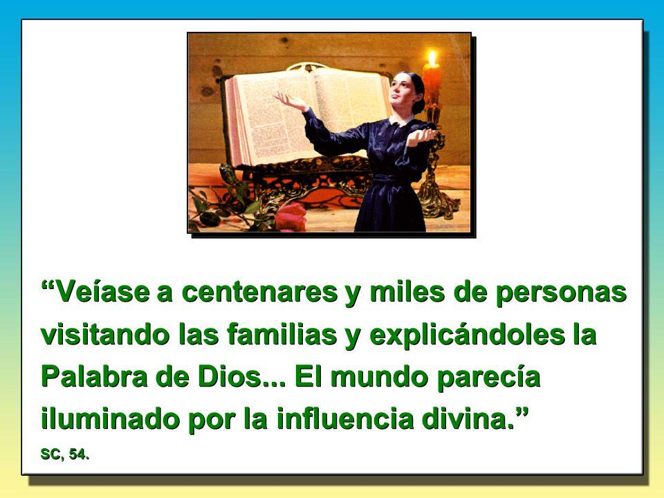 Veíase a centenares y miles de personas visitando las familias y explicándoles la Palabra de Dios... El mundo parecía iluminado por la influencia divi