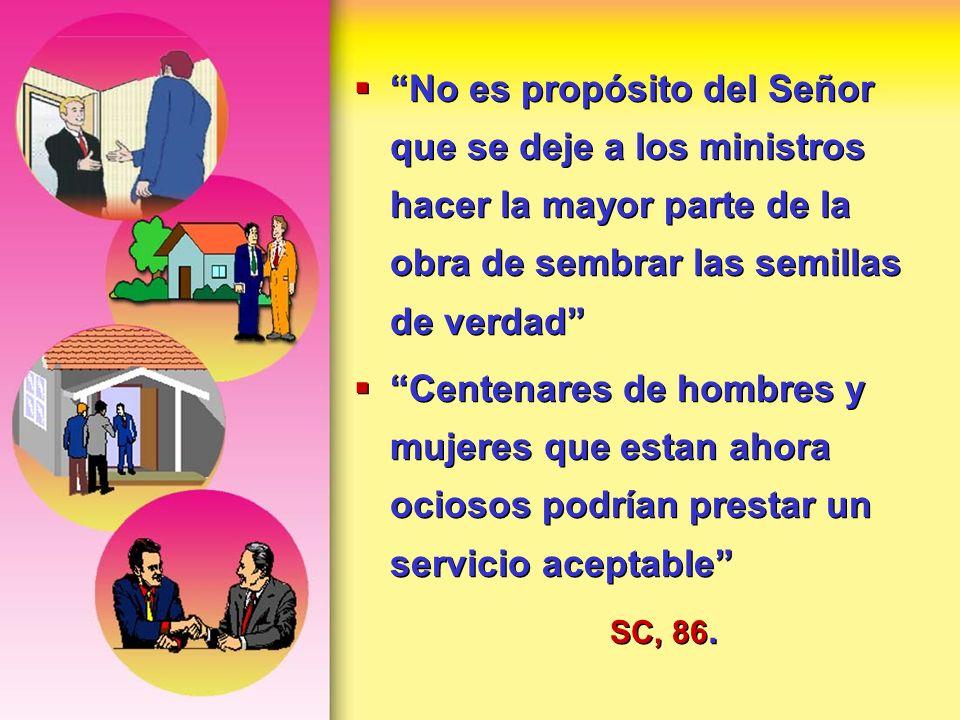 No es propósito del Señor que se deje a los ministros hacer la mayor parte de la obra de sembrar las semillas de verdad Centenares de hombres y mujere