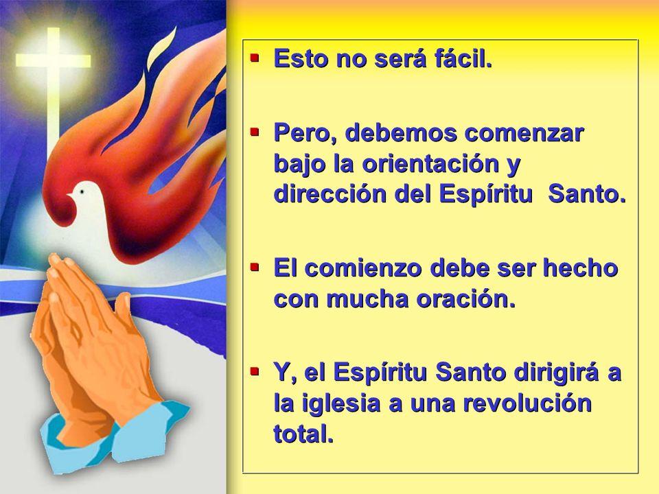 Esto no será fácil. Pero, debemos comenzar bajo la orientación y dirección del Espíritu Santo. El comienzo debe ser hecho con mucha oración. Y, el Esp
