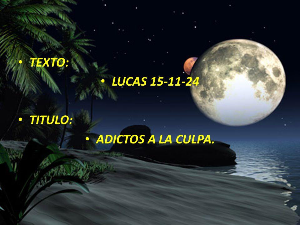 TEXTO: LUCAS 15-11-24 TITULO: ADICTOS A LA CULPA.