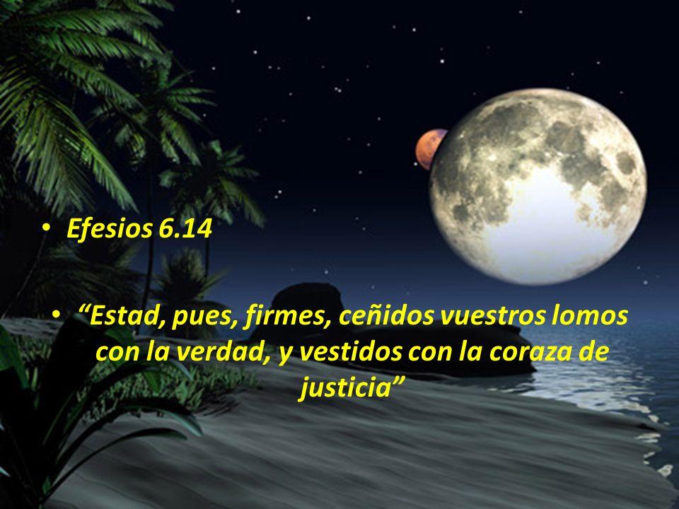 Efesios 6.14 Estad, pues, firmes, ceñidos vuestros lomos con la verdad, y vestidos con la coraza de justicia