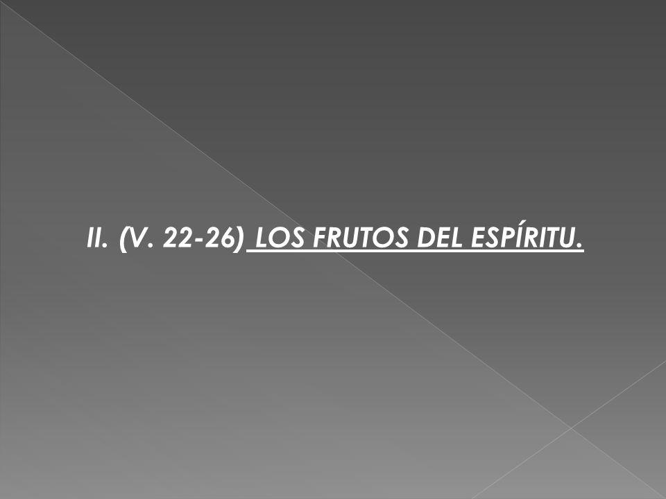 II. (V. 22-26) LOS FRUTOS DEL ESPÍRITU.