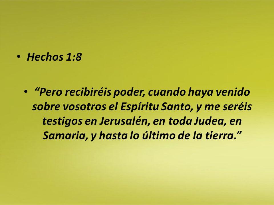 Hechos 1:8 Pero recibiréis poder, cuando haya venido sobre vosotros el Espíritu Santo, y me seréis testigos en Jerusalén, en toda Judea, en Samaria, y