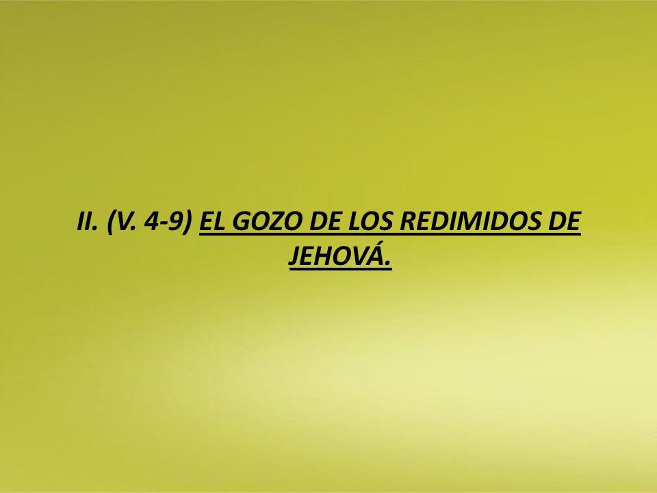 II. (V. 4-9) EL GOZO DE LOS REDIMIDOS DE JEHOVÁ.