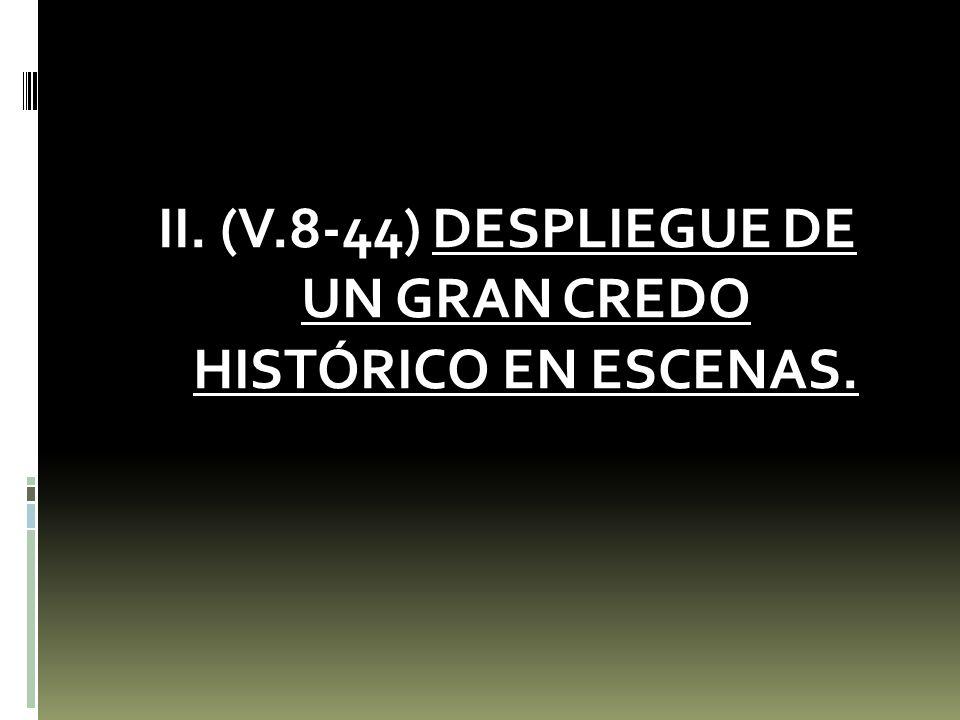 II. (V.8-44) DESPLIEGUE DE UN GRAN CREDO HISTÓRICO EN ESCENAS.