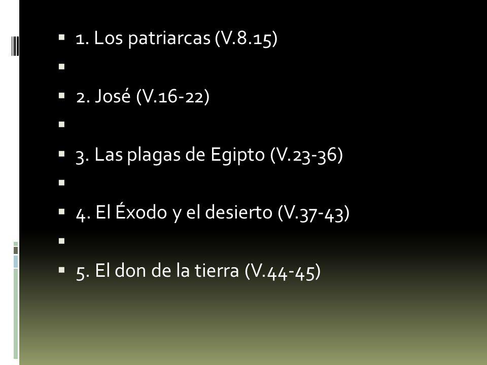 1. Los patriarcas (V.8.15) 2. José (V.16-22) 3. Las plagas de Egipto (V.23-36) 4. El Éxodo y el desierto (V.37-43) 5. El don de la tierra (V.44-45)