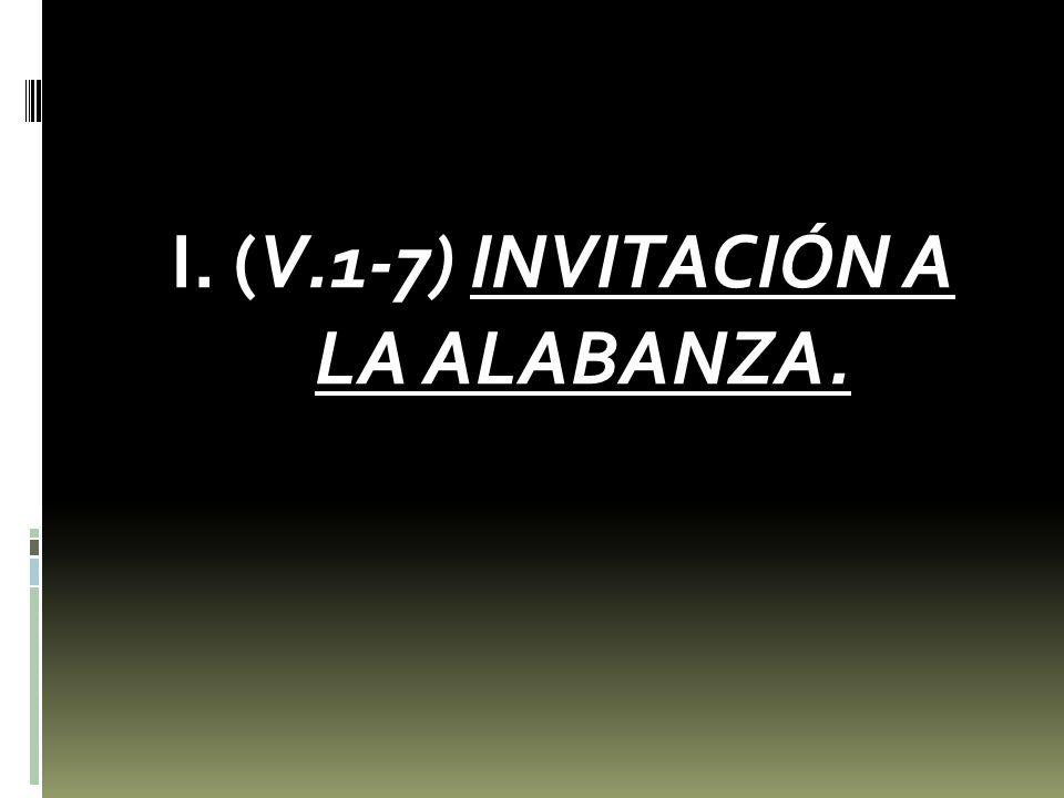 I. (V.1-7) INVITACIÓN A LA ALABANZA.