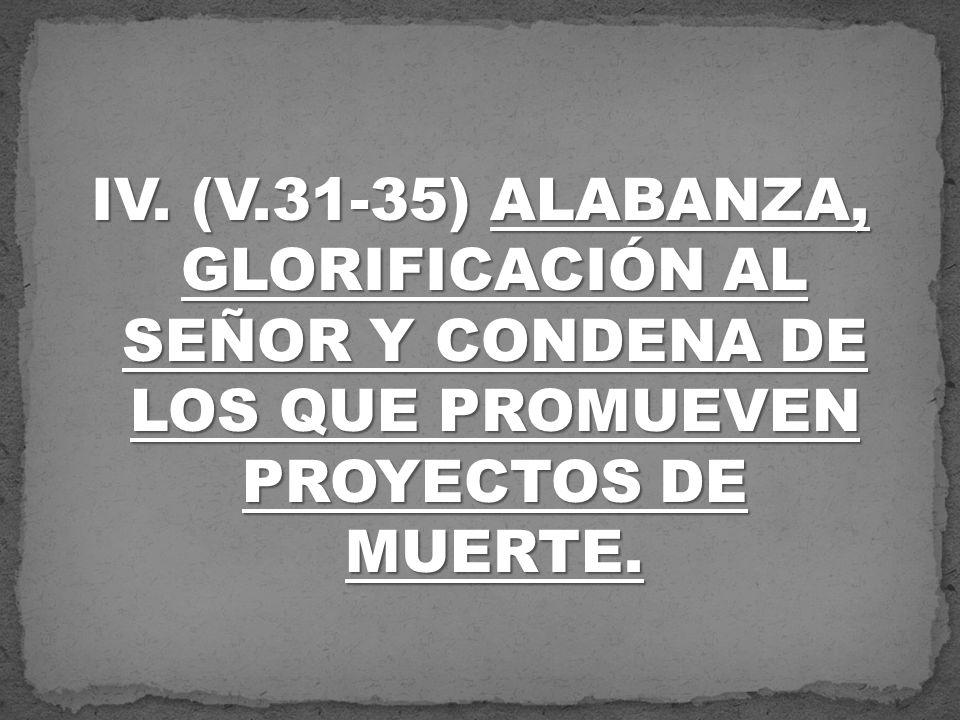 IV. (V.31-35) ALABANZA, GLORIFICACIÓN AL SEÑOR Y CONDENA DE LOS QUE PROMUEVEN PROYECTOS DE MUERTE.