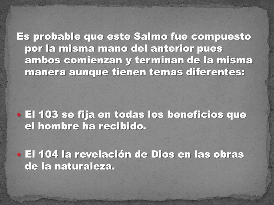 Es probable que este Salmo fue compuesto por la misma mano del anterior pues ambos comienzan y terminan de la misma manera aunque tienen temas diferen