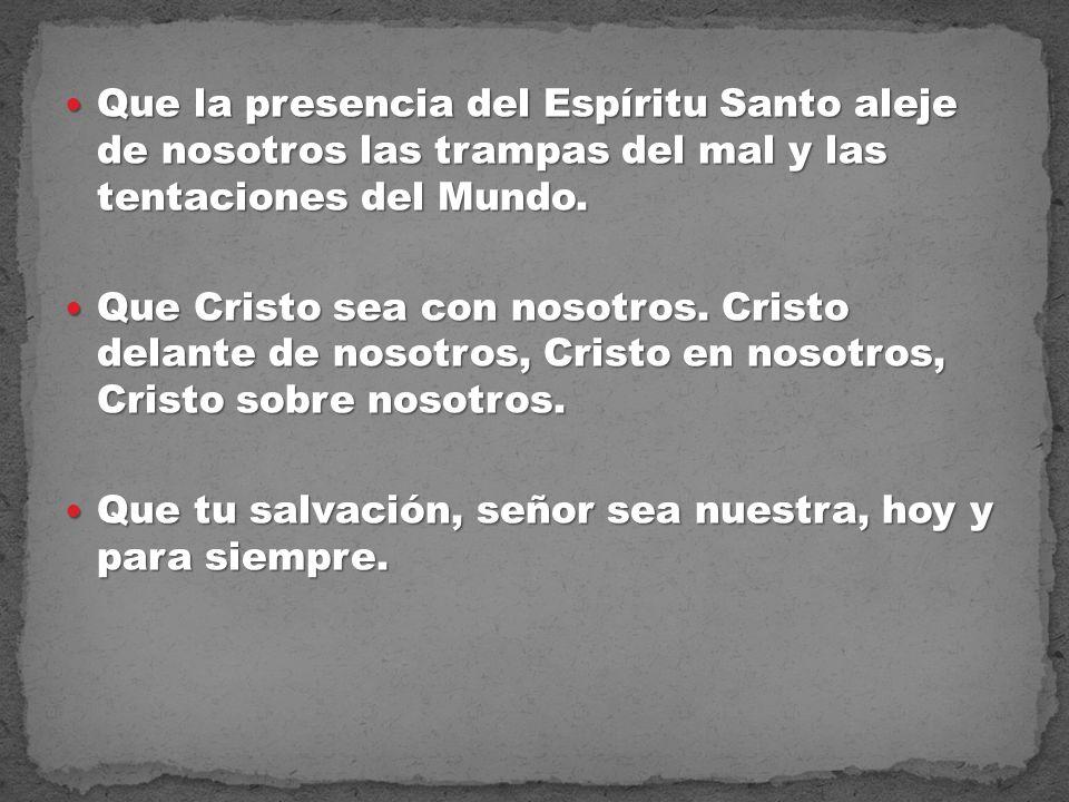 Que la presencia del Espíritu Santo aleje de nosotros las trampas del mal y las tentaciones del Mundo. Que la presencia del Espíritu Santo aleje de no