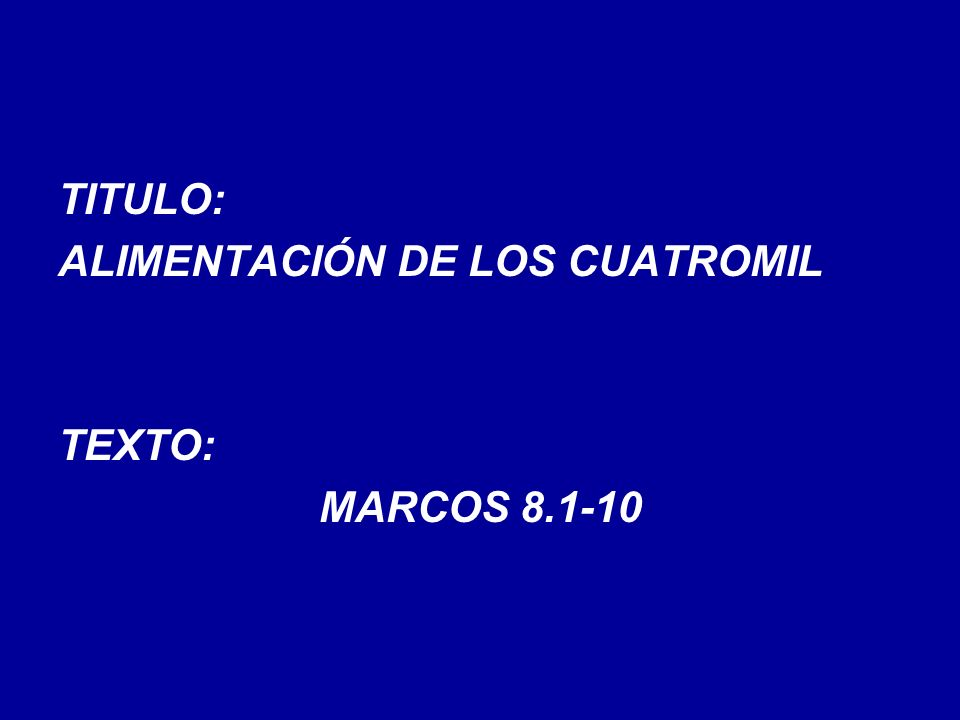 TITULO: ALIMENTACIÓN DE LOS CUATROMIL TEXTO: MARCOS 8.1-10
