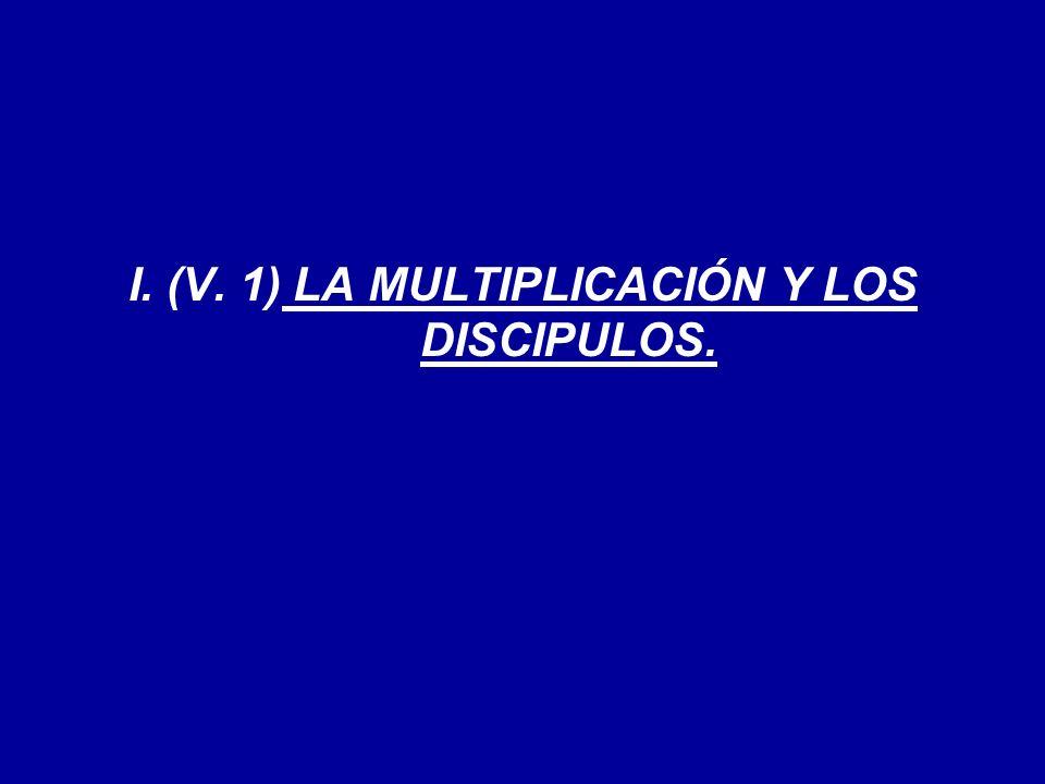 I. (V. 1) LA MULTIPLICACIÓN Y LOS DISCIPULOS.