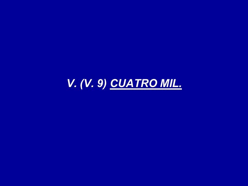 V. (V. 9) CUATRO MIL.