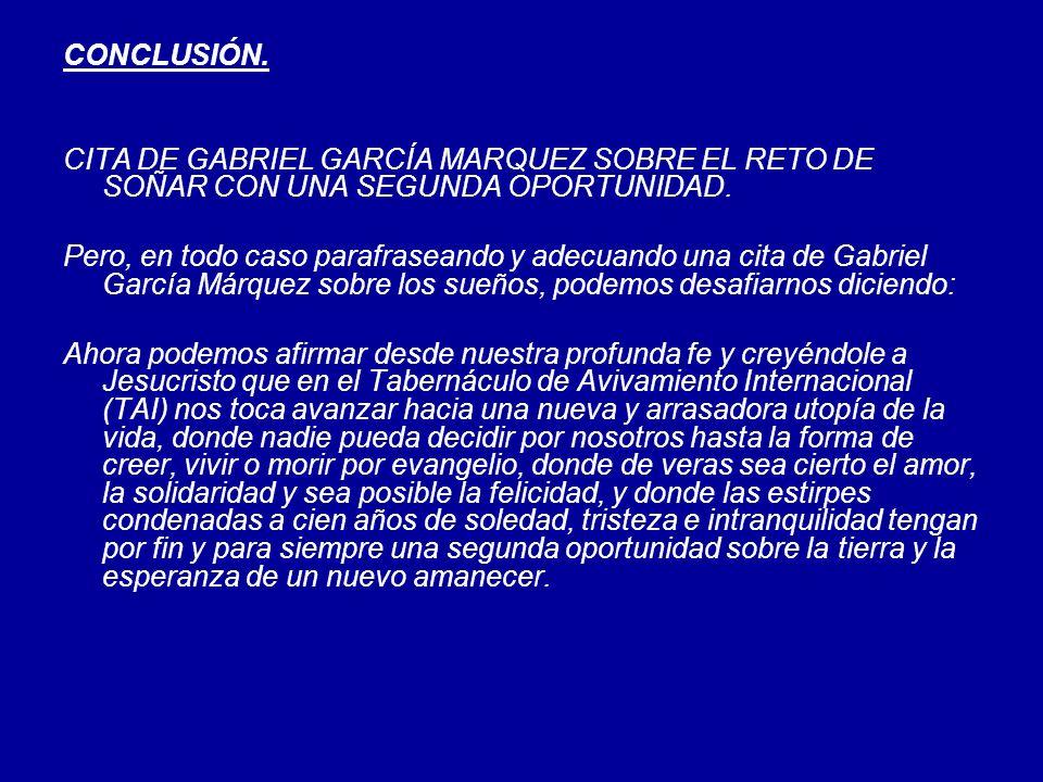 CONCLUSIÓN. CITA DE GABRIEL GARCÍA MARQUEZ SOBRE EL RETO DE SOÑAR CON UNA SEGUNDA OPORTUNIDAD. Pero, en todo caso parafraseando y adecuando una cita d