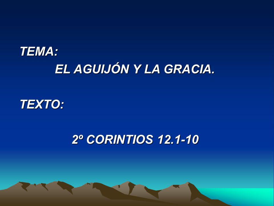 TEMA: EL AGUIJÓN Y LA GRACIA. TEXTO: 2º CORINTIOS 12.1-10