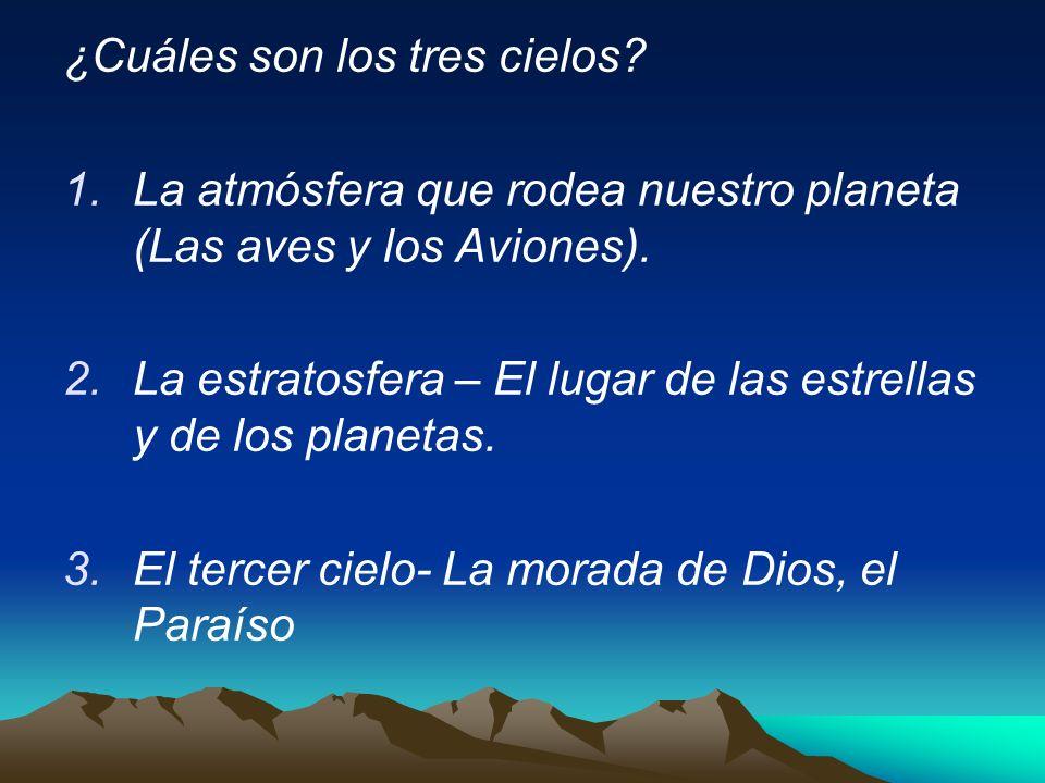 ¿Cuáles son los tres cielos? 1.La atmósfera que rodea nuestro planeta (Las aves y los Aviones). 2.La estratosfera – El lugar de las estrellas y de los