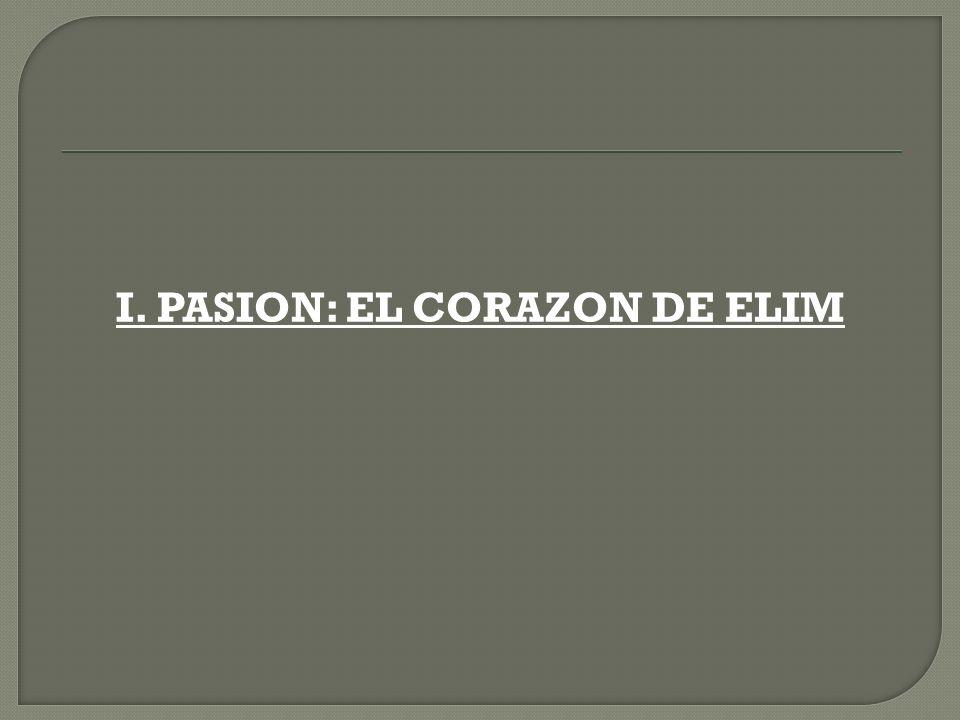 I. PASION: EL CORAZON DE ELIM