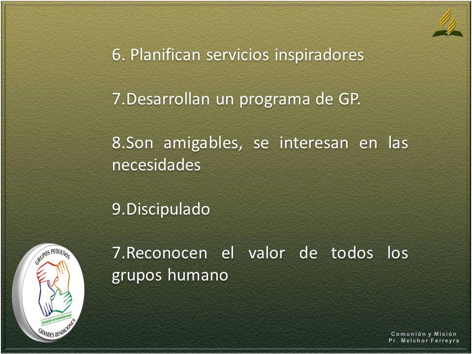6. Planifican servicios inspiradores 7.Desarrollan un programa de GP. 8.Son amigables, se interesan en las necesidades 9.Discipulado 7.Reconocen el va