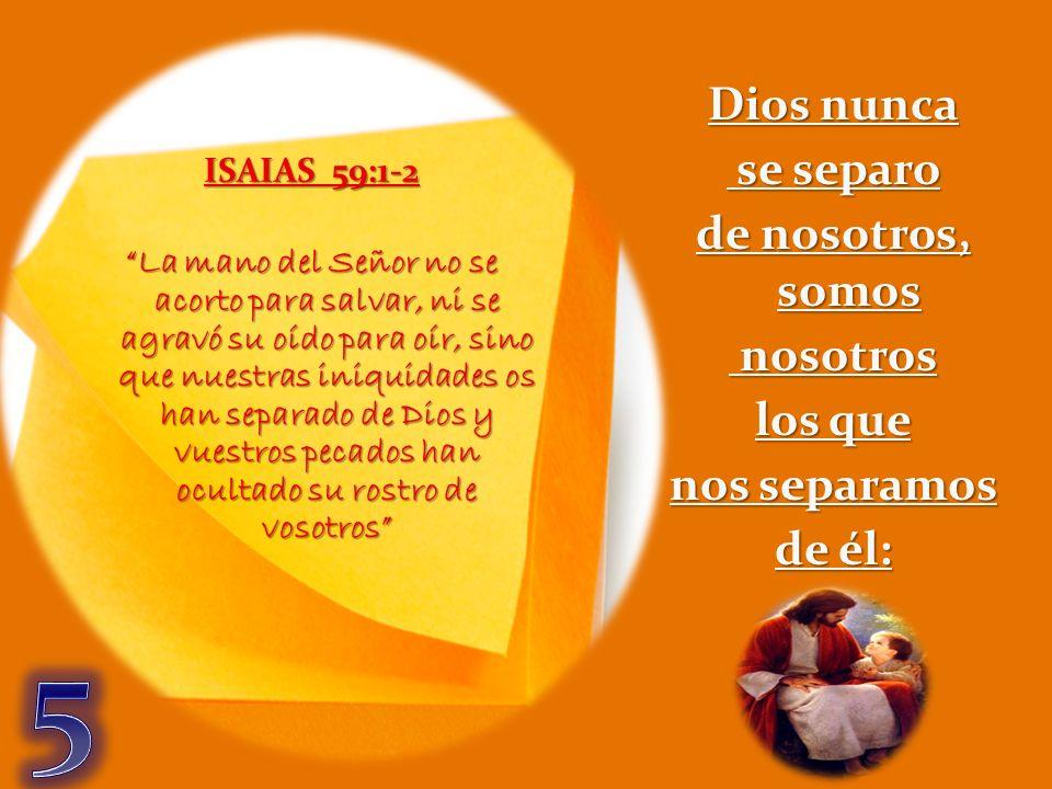 ISAIAS 59:1-2 La mano del Señor no se acorto para salvar, ni se agravó su oído para oír, sino que nuestras iniquidades os han separado de Dios y vuest