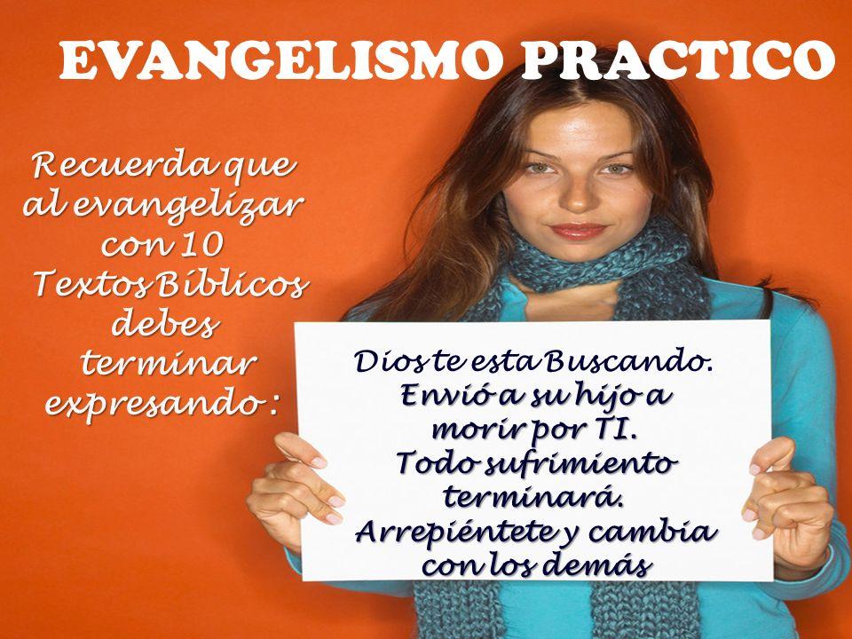 Recuerda que al evangelizar con 10 Textos Bíblicos debes Textos Bíblicos debes terminar expresando : terminar expresando : Dios te esta Buscando. Envi