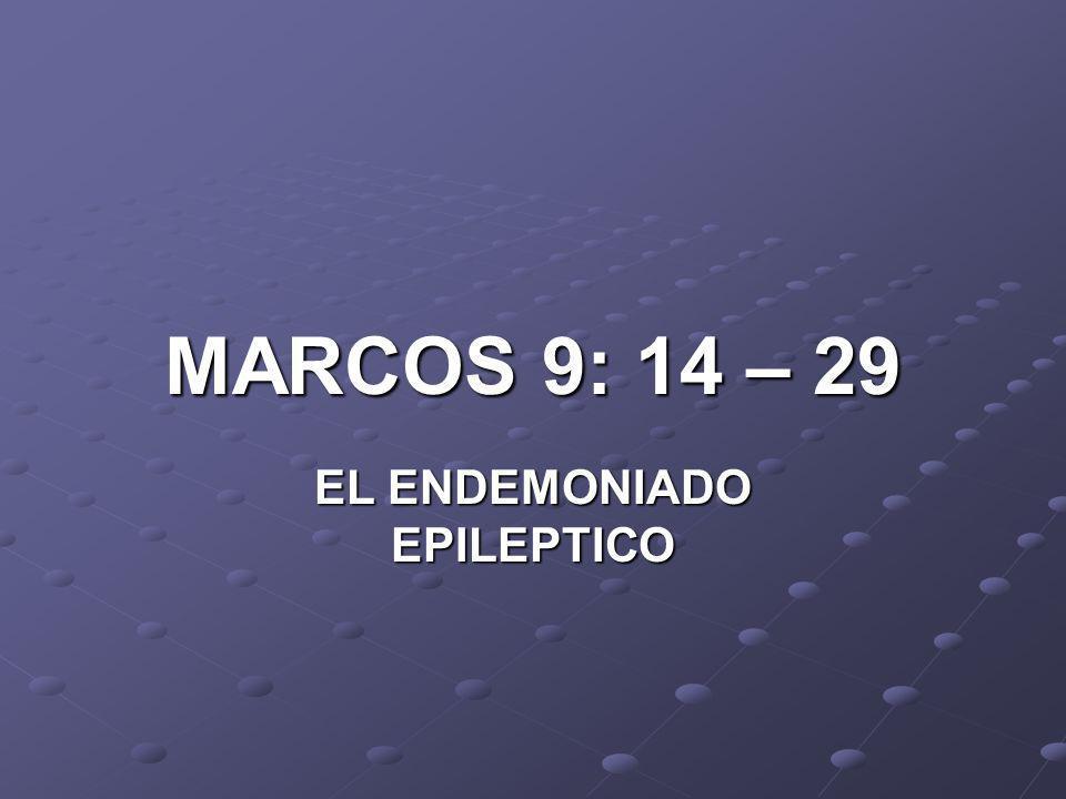 MARCOS 9: 14 – 29 EL ENDEMONIADO EPILEPTICO