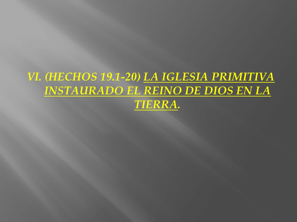 VI. (HECHOS 19.1-20) LA IGLESIA PRIMITIVA INSTAURADO EL REINO DE DIOS EN LA TIERRA.