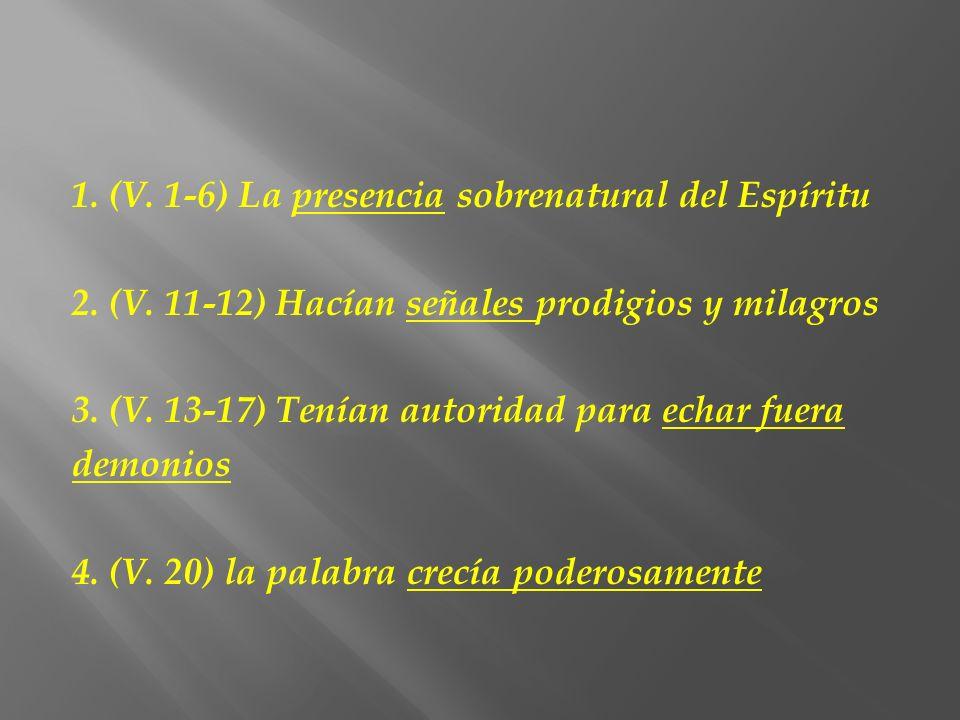 1. (V. 1-6) La presencia sobrenatural del Espíritu 2. (V. 11-12) Hacían señales prodigios y milagros 3. (V. 13-17) Tenían autoridad para echar fuera d