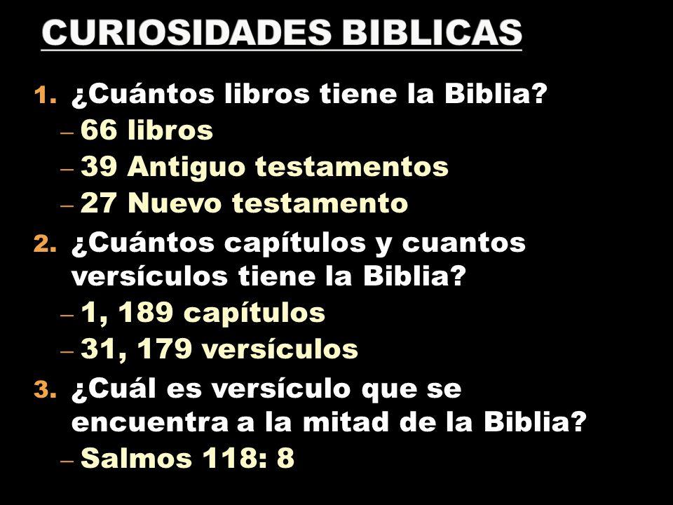 1. ¿Cuántos libros tiene la Biblia? – 66 libros – 39 Antiguo testamentos – 27 Nuevo testamento 2. ¿Cuántos capítulos y cuantos versículos tiene la Bib