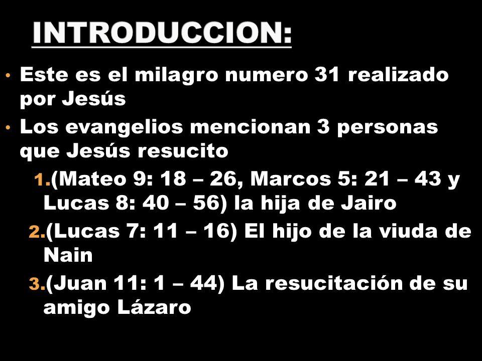 Este es el milagro numero 31 realizado por Jesús Los evangelios mencionan 3 personas que Jesús resucito 1. (Mateo 9: 18 – 26, Marcos 5: 21 – 43 y Luca